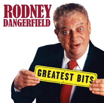 Rodney Dangerfield: Greatest Bits