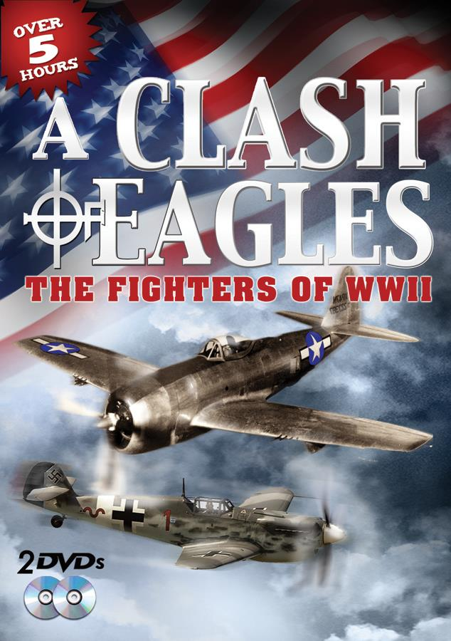 A Clash Of Eagles: The Fighters Of WWII