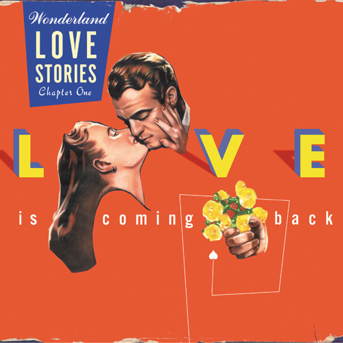 Wonderland: Love Stories, Chapter One - Love Is Coming Back