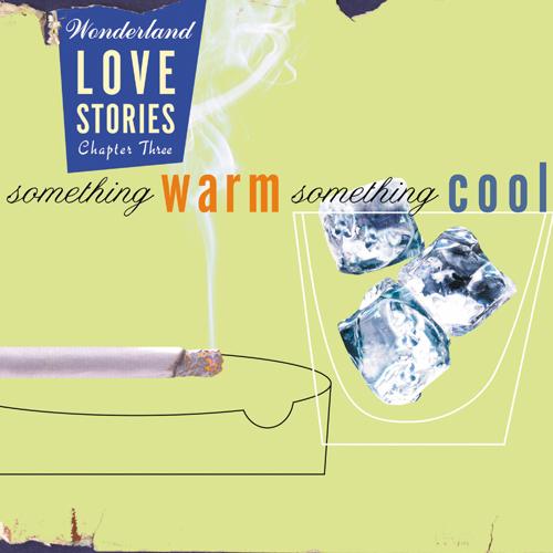 Wonderland: Love Stories, Chapter Three - Something Warm Something Cool