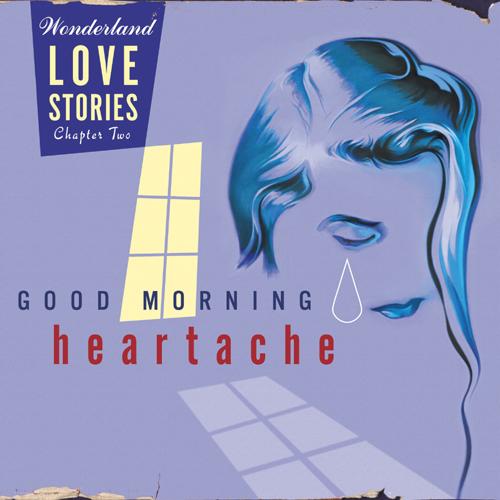 Wonderland: Love Stories, Chapter Two - Good Morning Heartache